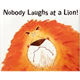 Nobody Laughs at a Lion