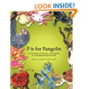 P is for Pangolin: an alphabet of obscure, endangered  & underappreciated animals
