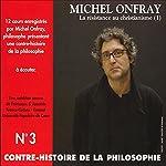 Contre-histoire de la philosophie 3.2: La résistance au christianisme - De l'invention de Jésus au christianisme épicurien | Michel Onfray