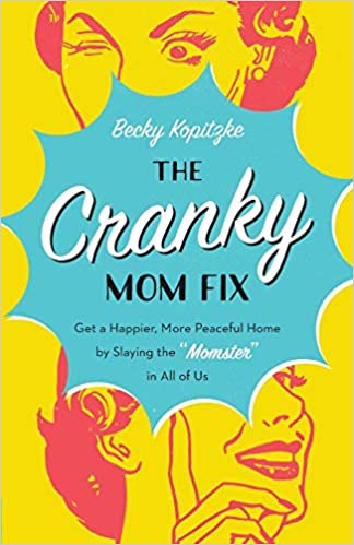 The Cranky Mom Fix How To Get A Happier More Peaceful Home By