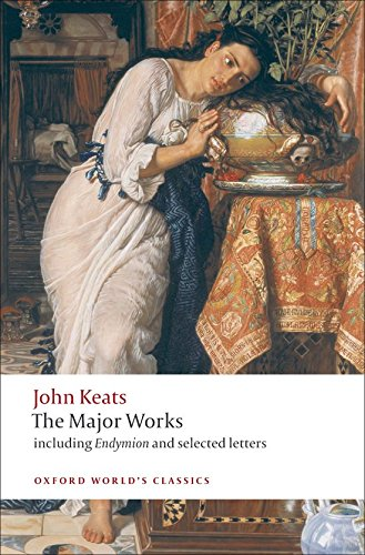 Read Online John Keats: The Major Works: Including Endymion, the Odes and Selected Letters (Oxford World's Classics) pdf