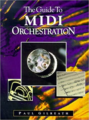 The guide to midi orchestration: paul gilreath: 9780964670525.