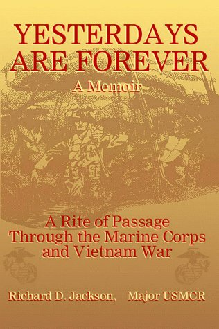 Yesterdays Are Forever: A Memior: A Rite of Passage Through the Marine Corps and Vietnam War