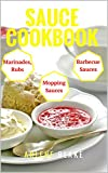 Sauce Recipes (Sauce Cookbook, Modern Sauces, Barbecue Sauces, Recipes for Every Cook, Marinades, Rubs, Mopping Sauces)