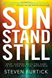 Sun Stand Still: What Happens When You Dare to Ask God for the Impossible