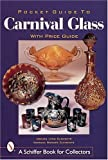 Pocket Guide to Carnival Glass (Schiffer Book for Designers & Collectors)