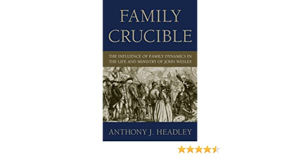 Family crucible the influence of family dynamics in the life and family crucible the influence of family dynamics in the life and ministry of john wesley kindle edition by anthony j headley fandeluxe Choice Image