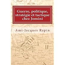 Guerre, politique, stratégie et tactique chez Jomini (French Edition)