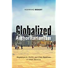 Globalized Authoritarianism Megaprojects, Slums, and Class Relations in Urban Morocco