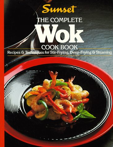 The Complete Wok Cook Book by Sunset Books