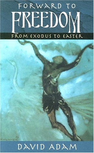 Forward to Freedom: From Exodus to Easter
