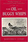 Whaling Captains of New London County, Connecticut : For Oil and Buggy Whips, Colby, Barnard L., 0913372544