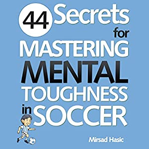 44 Secrets for Mastering Mental Toughness in Soccer Audiobook