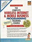 The Complete Wireless Internet and Mobile Business Programming Training Course, Harvey M. Deitel and Paul J. Deitel, 0130623369