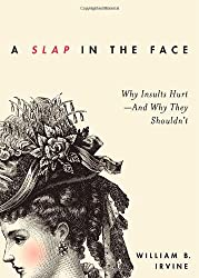 A Slap in the Face: Why Insults Hurt--And Why They Shouldn't