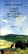 Voyage au pays de l'Utopie rustique: Suivie de Retouches à mon voyage au pays de l'Utopie rustique par Mendras