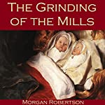 The Grinding of the Mills | Morgan Robertson