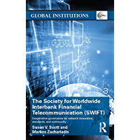 The Society for Worldwide Interbank Financial Telecommunication (SWIFT): Cooperative governance for network innovation, standards, and community (Global Institutions) (English Edition)