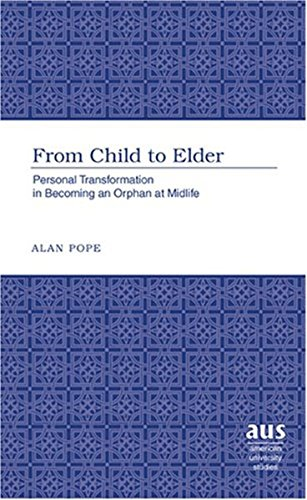 From Child to Elder: Personal Transformation in Becoming an Orphan at Midlife (American University Studies) by Brand: Peter Lang International Academic Publishers