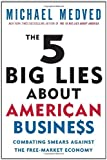 The 5 Big Lies about American Business, Michael Medved, 0307587479