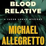 Blood Relative: The Jacob Lomax Mysteries, Book 4   Michael Allegretto
