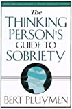 The Thinking Person's Guide to Sobriety, Bert Pluymen, 1880092409