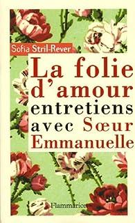 La folie d'amour : entretiens avec soeur Emmanuelle