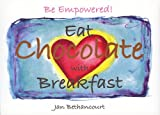 Be Empowered! Eat Chocolate with Breakfast, Jan Bethancourt, 0981522912