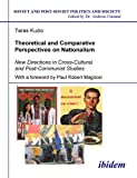 Theoretical and Comparative Perspectives on Nationalism : New Directions in Cross-Cultural and Post-Communist Studies. with a Foreword by Paul Robert Magocsi, Kuzio, Taras, 3898218155