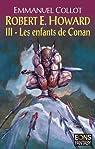 Rober E. Howard, tome 3 : Les Enfants de Conan par Collot