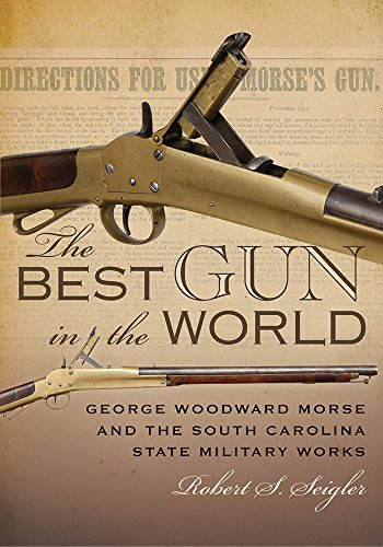 The Best Gun in the World: George Woodward Morse and the South Carolina State Military Works (Non Series) (Best Gun Of The World)