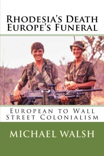 Download Rhodesia's Death Europe's Funeral: European to Wall Street Colonialism pdf epub
