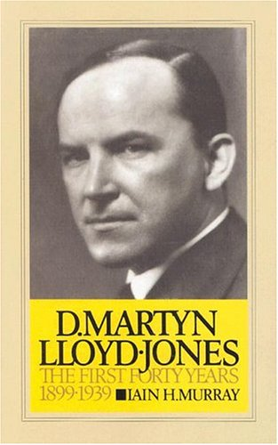 David Martyn Lloyd-Jones the First Forty Years 1899-1939