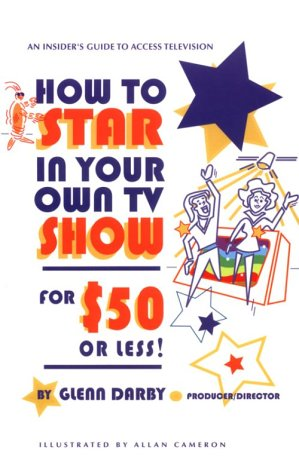 How to Star In Your Own TV Show for $50 or Less: An Insider's Guide to Public Access pdf epub