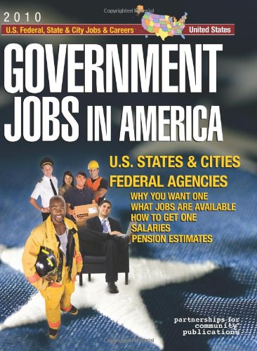 Government Jobs in America: [2012] Jobs in U.S. States & Cities and U.S. Federal Agencies with Job Titles, Salaries