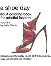 A Shoe Day Adult Coloring Book for Mindful Fashion: Because a shoe a day keeps all troubles away. Stay fashionable, be mindful.: Volume 3