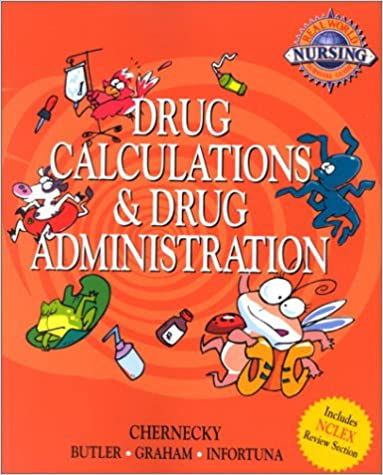 Cynthia C. Chernecky PhD RN CNS AOCN FAAN Dr. - Real World Nursing Survival Guide: Drug Calculation And Drug Administration