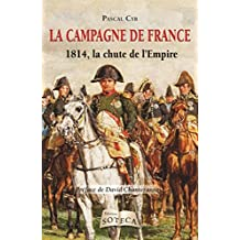 Campagne de France (La)  1814 , la chute de l'Empire