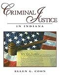 Criminal Justice in Indiana, Ellen G. Cohn, 0131701681