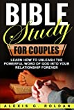 Bible Study for Couples: Learn How To Unleash The Powerful Word Of God Into Your Relationship Forever (Bible Study Series) (Volume 5)