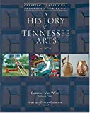 img - for A History Of Tennessee Arts: Creating Traditions, Expanding Horizons book / textbook / text book
