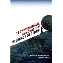 Technological Innovation in Legacy Sectors by William B. Bonvillian (2015-09-15)