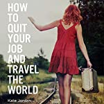 How to Quit Your Job and Travel the World | Kate Jordan