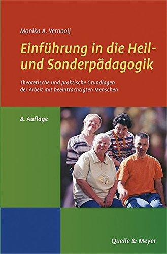 Einführung in die Heil- und Sonderpädagogik: Theoretische und praktische Grundlagen der Arbeit mit beeinträchtigten Menschen