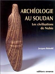 Archéologie au Soudan par Jacques Reinold