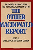 The Other MacDonald Report : The Consensus on Canada's Future That the MacDonald Commission Left Out, , 0888629001