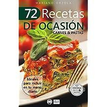 72 RECETAS DE OCASIÓN - CARNES & PASTAS: Ideales para incluir en tu menú diario (Colección Cocina Fácil & Práctica nº 50) (Spanish Edition)