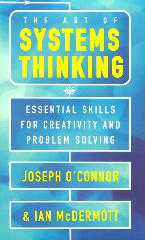The Art of Systems Thinking: Essential Skills for Creativity and Problem