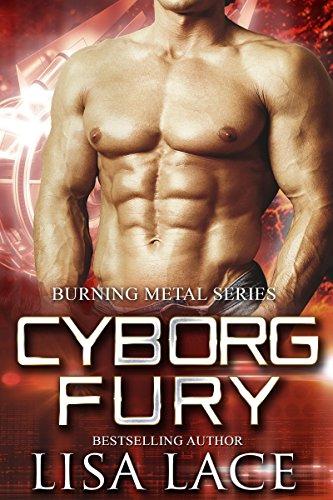 (Cyborg Fury: A Science Fiction Cyborg Romance (Burning Metal Book 2))
