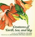 Creatures of the Earth, Sea, and Sky, Georgia Heard, 1563976358